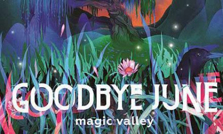 Goodbye June nos llevan a Magic Valley