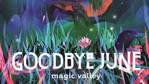 Goodbye June nos llevan a Magic Valley