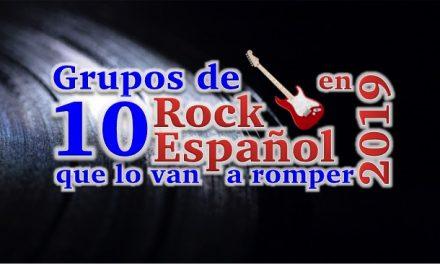 10 Grupos de Rock Español que lo van a romper en 2019