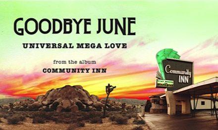Goodbye June presentan nueva canción 'Universal Mega Love'